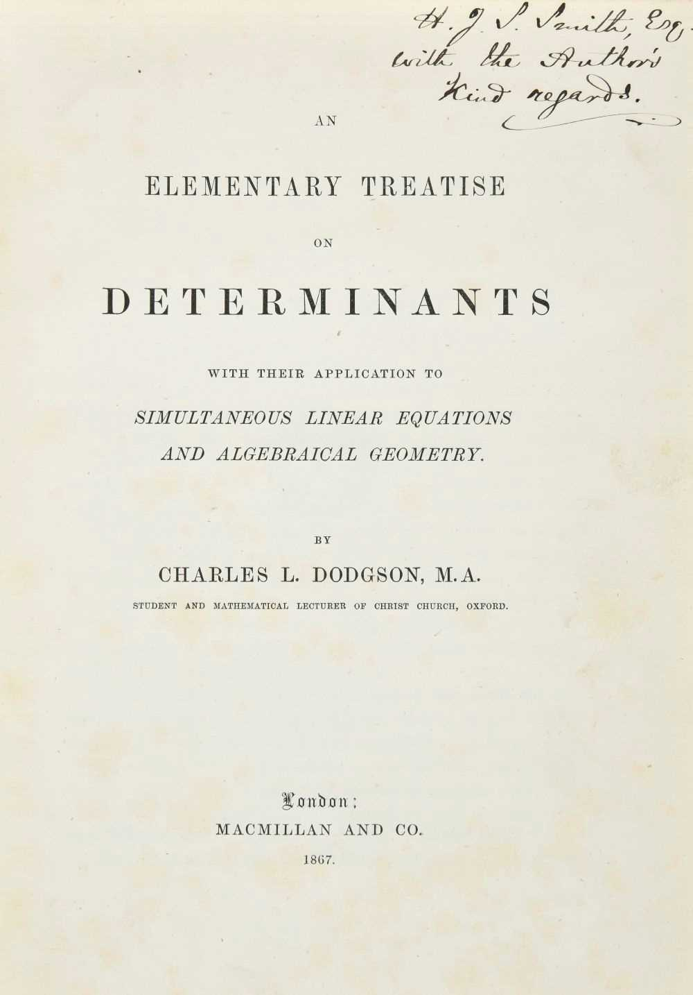 Lot 608 - Dodgson (Charles Lutwidge, 'Lewis Carroll'). An Elementary Treatise on Determinants, 1867