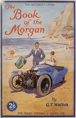 Lot 58 - Morgan Motor Company. The Book of the Morgan, by G.T. Walton, 1932, & others
