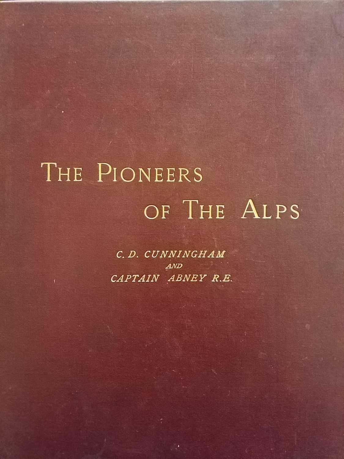 Lot 15 - Cunningham (C. D. & W. de W. Abney). The Pioneers Of The Alps, 1st edition, London: Sampson Low, Marston, Searle, and Rivington, 1887